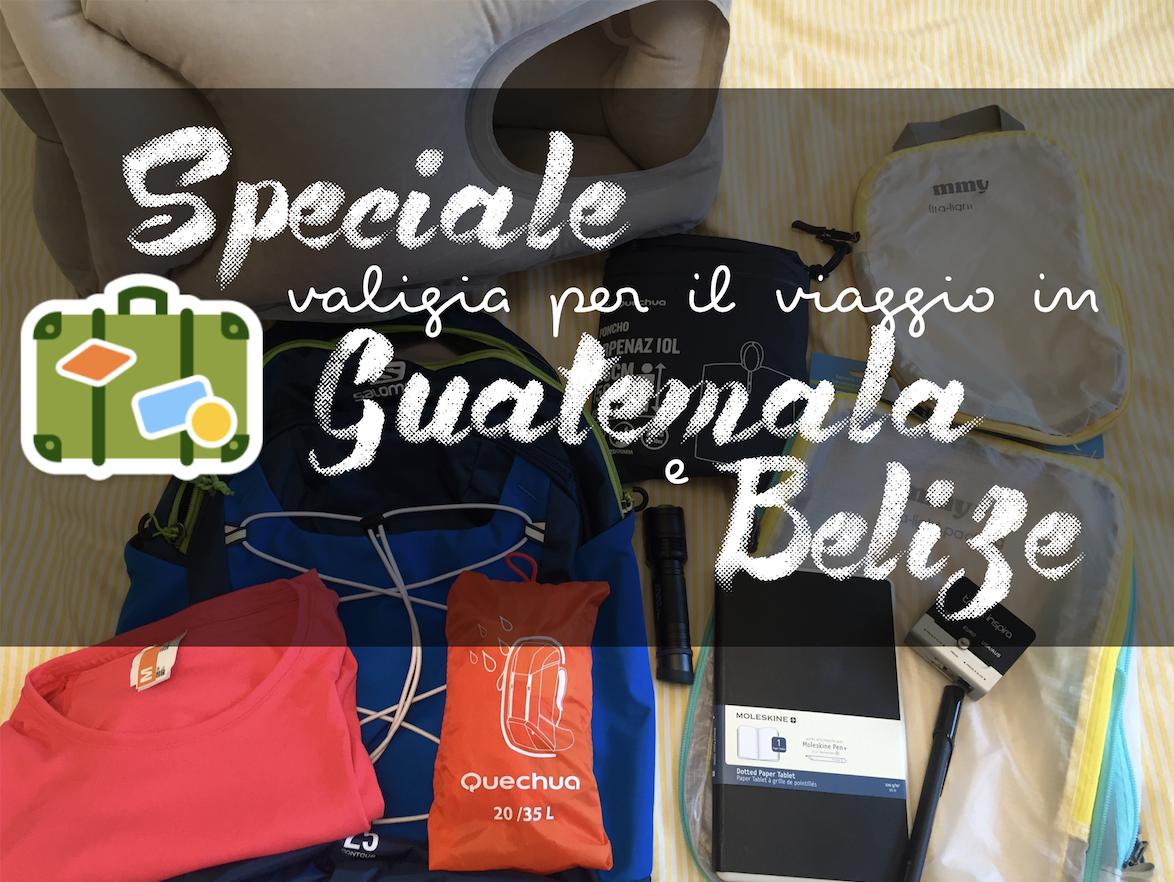 Speciale valigia per Guatemala e Belize